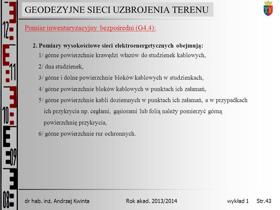 GEODEZJA INŻYNIERYJNA Rok akad. 2013/2014dr hab. inż. Andrzej Kwinta wykład 1 Str.43 GEODEZYJNE SIECI UZBROJENIA TERENU Pomiar inwentaryzacyjny bezpoś