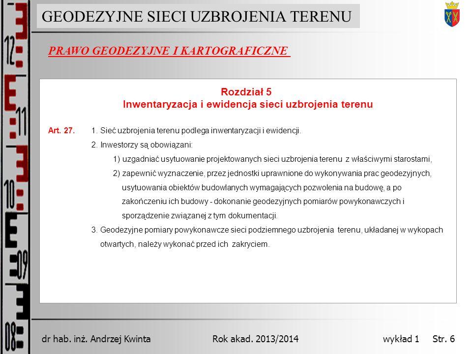 GEODEZJA INŻYNIERYJNA Rok akad. 2013/2014dr hab. inż. Andrzej Kwinta wykład 1 Str. 6 PRAWO GEODEZYJNE I KARTOGRAFICZNE GEODEZYJNE SIECI UZBROJENIA TER