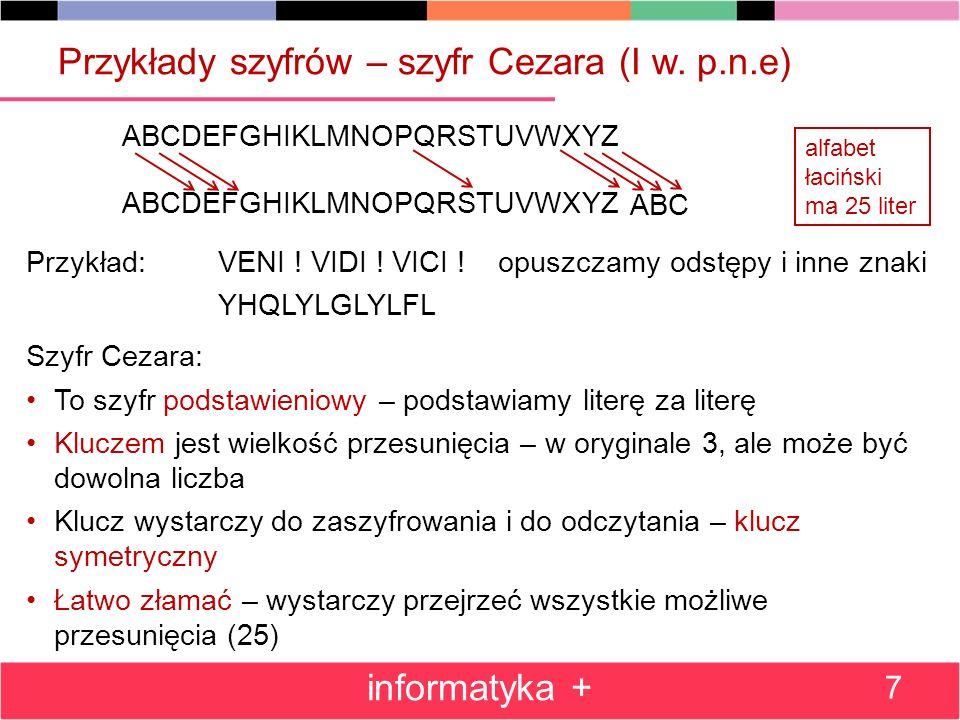Przykłady szyfrów – szyfr Cezara (I w. p.n.e) ABCDEFGHIKLMNOPQRSTUVWXYZ Przykład: VENI ! VIDI ! VICI ! opuszczamy odstępy i inne znaki YHQLYLGLYLFL Sz