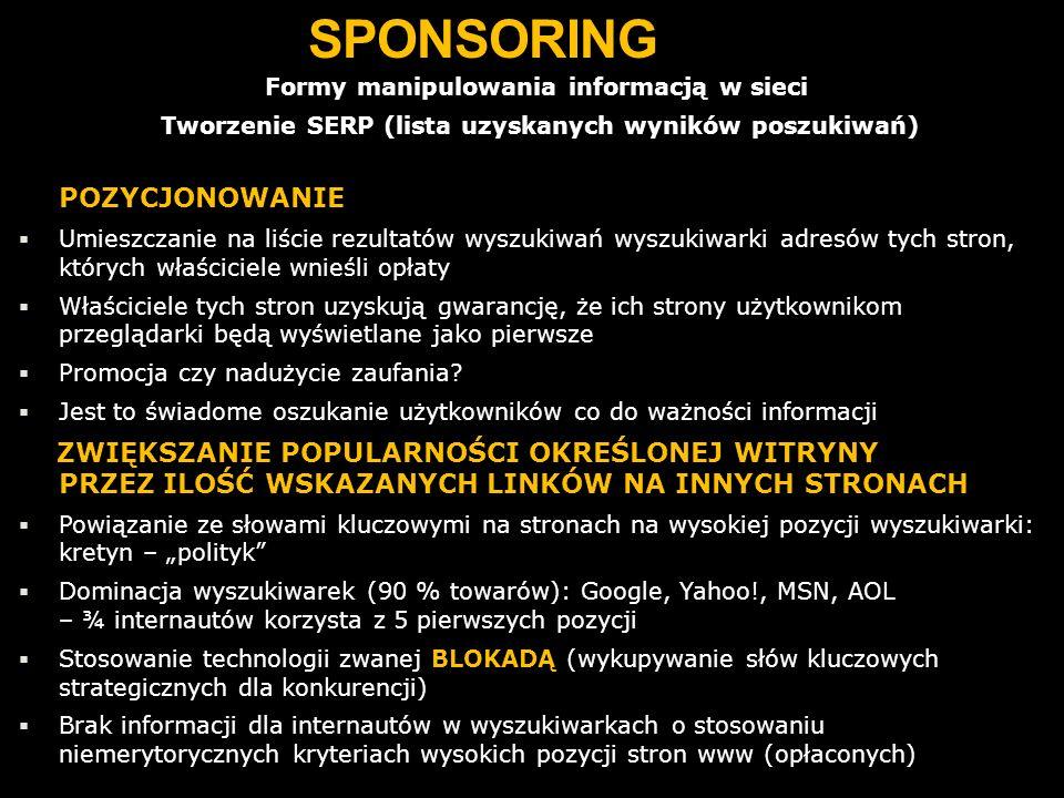 SPONSORING Formy manipulowania informacją w sieci Tworzenie SERP (lista uzyskanych wyników poszukiwań) POZYCJONOWANIE Umieszczanie na liście rezultató