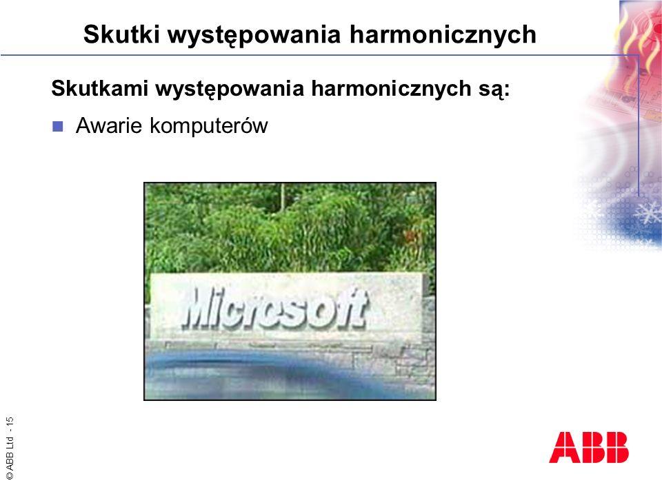 © ABB Ltd - 15 Skutki występowania harmonicznych Skutkami występowania harmonicznych są: Awarie komputerów
