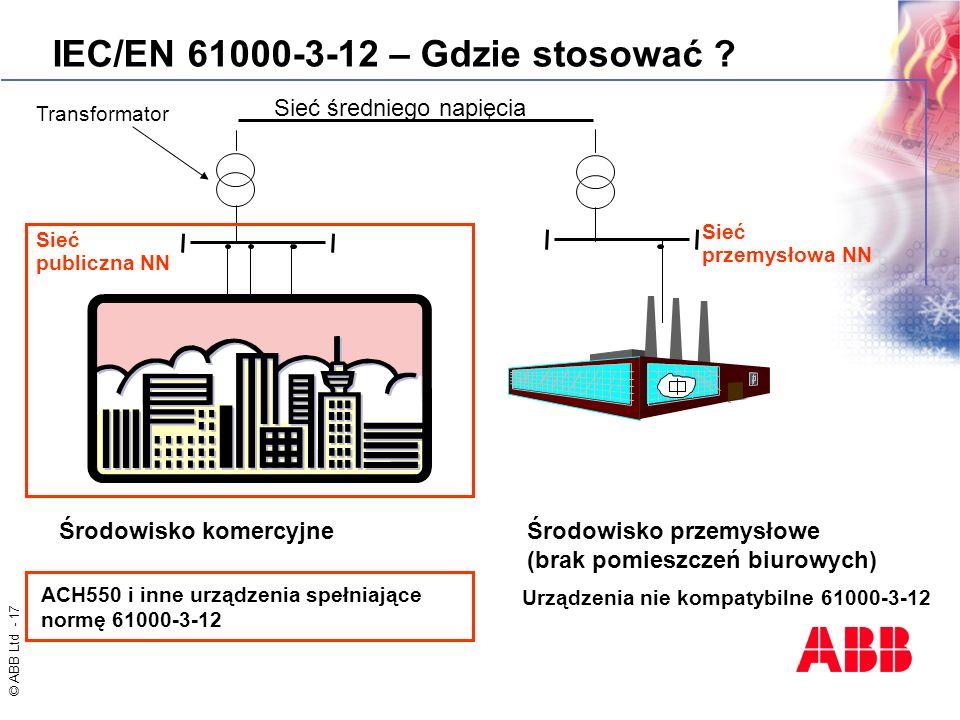 © ABB Ltd - 17 IEC/EN 61000-3-12 – Gdzie stosować ? Sieć średniego napięcia Sieć publiczna NN Sieć przemysłowa NN Środowisko przemysłowe (brak pomiesz