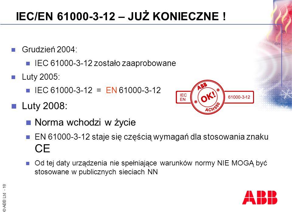 © ABB Ltd - 18 IEC/EN 61000-3-12 – JUŻ KONIECZNE ! Grudzień 2004: IEC 61000-3-12 zostało zaaprobowane Luty 2005: IEC 61000-3-12 = EN 61000-3-12 Luty 2