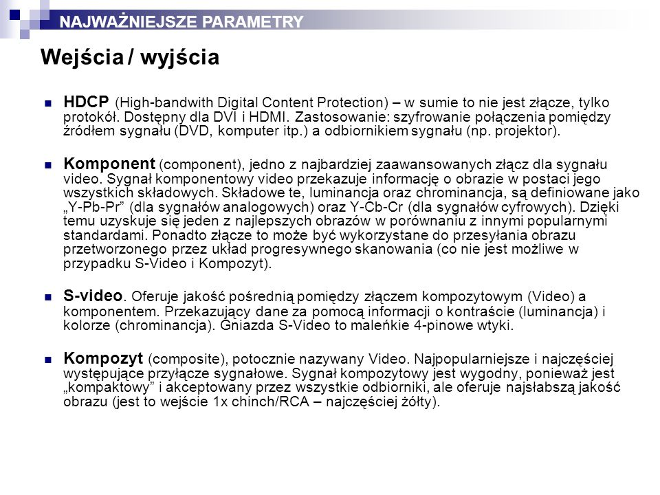 Wejścia / wyjścia HDCP (High-bandwith Digital Content Protection) – w sumie to nie jest złącze, tylko protokół. Dostępny dla DVI i HDMI. Zastosowanie: