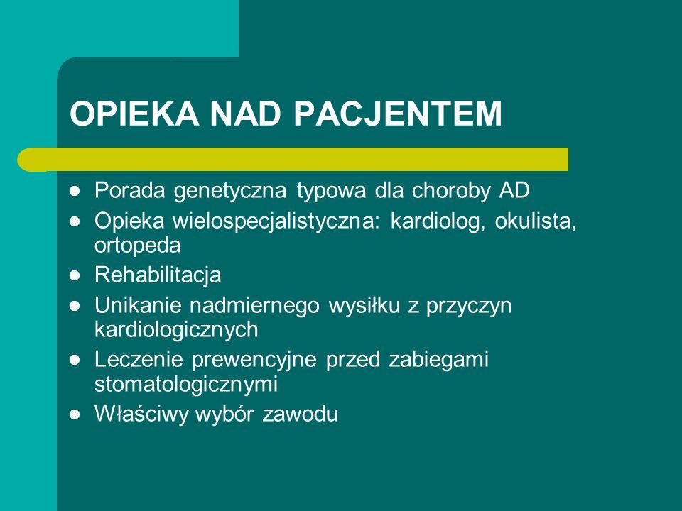 OPIEKA NAD PACJENTEM Porada genetyczna typowa dla choroby AD Opieka wielospecjalistyczna: kardiolog, okulista, ortopeda Rehabilitacja Unikanie nadmier