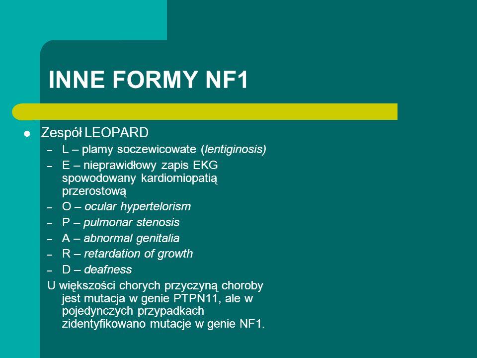 INNE FORMY NF1 Zespół LEOPARD – L – plamy soczewicowate (lentiginosis) – E – nieprawidłowy zapis EKG spowodowany kardiomiopatią przerostową – O – ocular hypertelorism – P – pulmonar stenosis – A – abnormal genitalia – R – retardation of growth – D – deafness U większości chorych przyczyną choroby jest mutacja w genie PTPN11, ale w pojedynczych przypadkach zidentyfikowano mutacje w genie NF1.