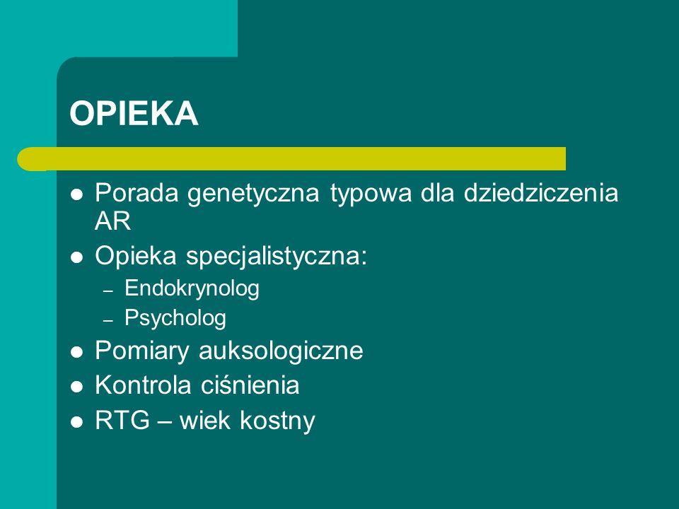 OPIEKA Porada genetyczna typowa dla dziedziczenia AR Opieka specjalistyczna: – Endokrynolog – Psycholog Pomiary auksologiczne Kontrola ciśnienia RTG – wiek kostny