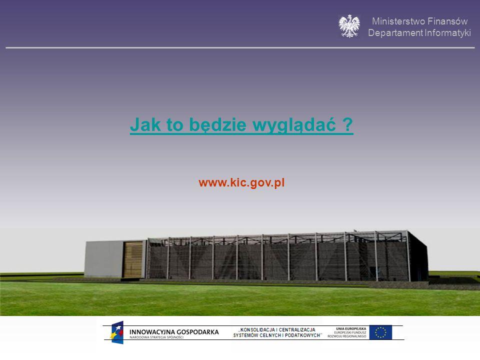 Ministerstwo Finansów Departament Informatyki Jak to będzie wyglądać ? www.kic.gov.pl