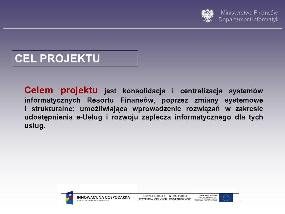 Ministerstwo Finansów Departament Informatyki Celem projektu jest konsolidacja i centralizacja systemów informatycznych Resortu Finansów, poprzez zmia