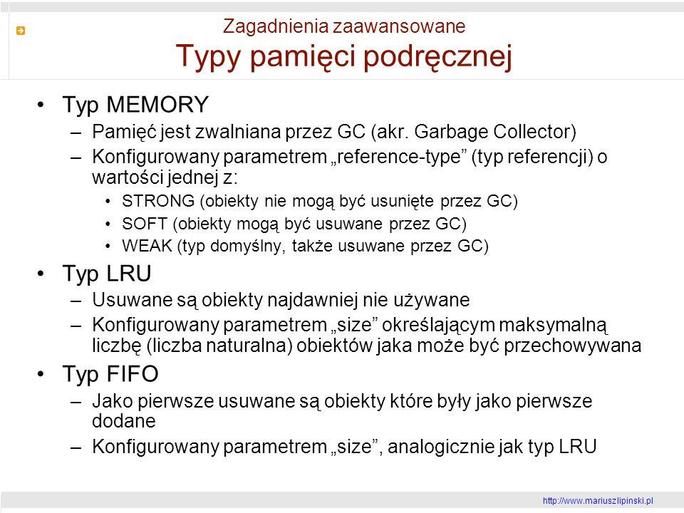 http://www.mariusz lipinski.pl Zagadnienia zaawansowane Typy pamięci podręcznej Typ MEMORY –Pamięć jest zwalniana przez GC (akr.