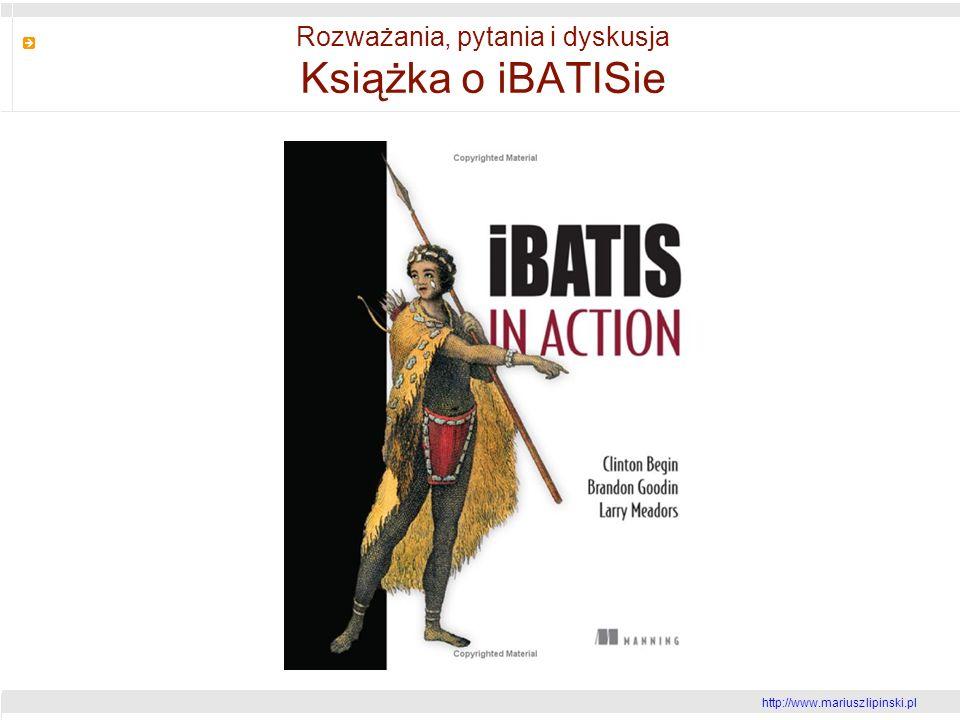 http://www.mariusz lipinski.pl Rozważania, pytania i dyskusja Książka o iBATISie