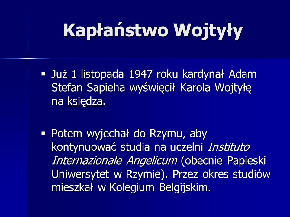 Kapłaństwo Wojtyły Już 1 listopada 1947 roku kardynał Adam Stefan Sapieha wyświęcił Karola Wojtyłę na księdza. Już 1 listopada 1947 roku kardynał Adam