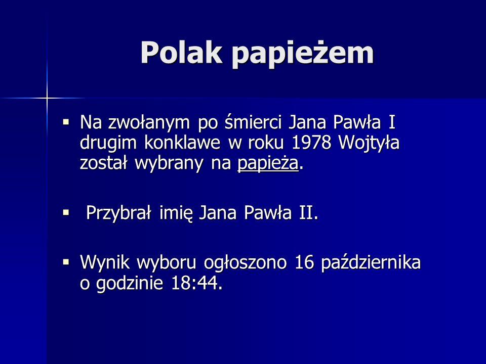 Polak papieżem Na zwołanym po śmierci Jana Pawła I drugim konklawe w roku 1978 Wojtyła został wybrany na papieża. Na zwołanym po śmierci Jana Pawła I