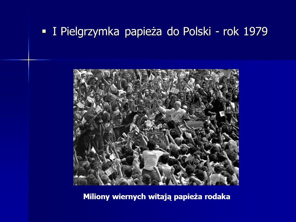 I Pielgrzymka papieża do Polski - rok 1979 I Pielgrzymka papieża do Polski - rok 1979 Miliony wiernych witają papieża rodaka