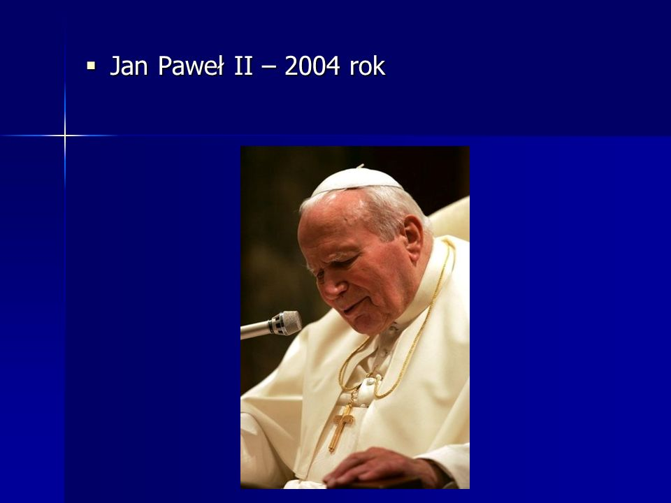 Jan Paweł II – 2004 rok Jan Paweł II – 2004 rok