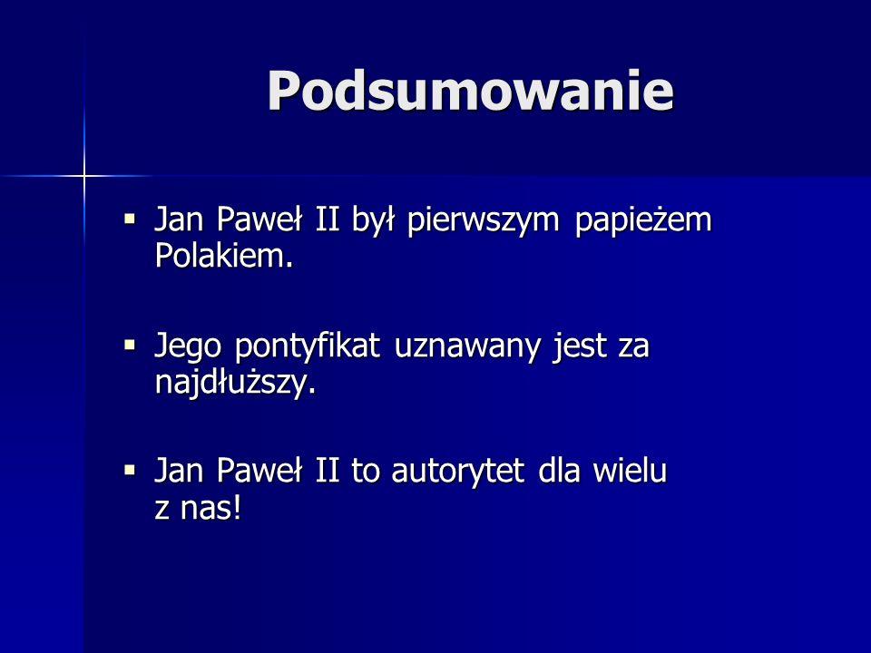 Podsumowanie Jan Paweł II był pierwszym papieżem Polakiem. Jan Paweł II był pierwszym papieżem Polakiem. Jego pontyfikat uznawany jest za najdłuższy.