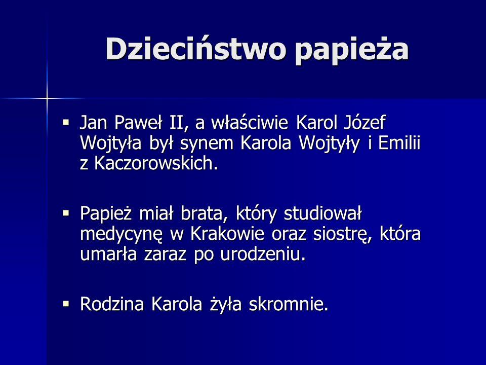 Dzieciństwo papieża Jan Paweł II, a właściwie Karol Józef Wojtyła był synem Karola Wojtyły i Emilii z Kaczorowskich. Jan Paweł II, a właściwie Karol J