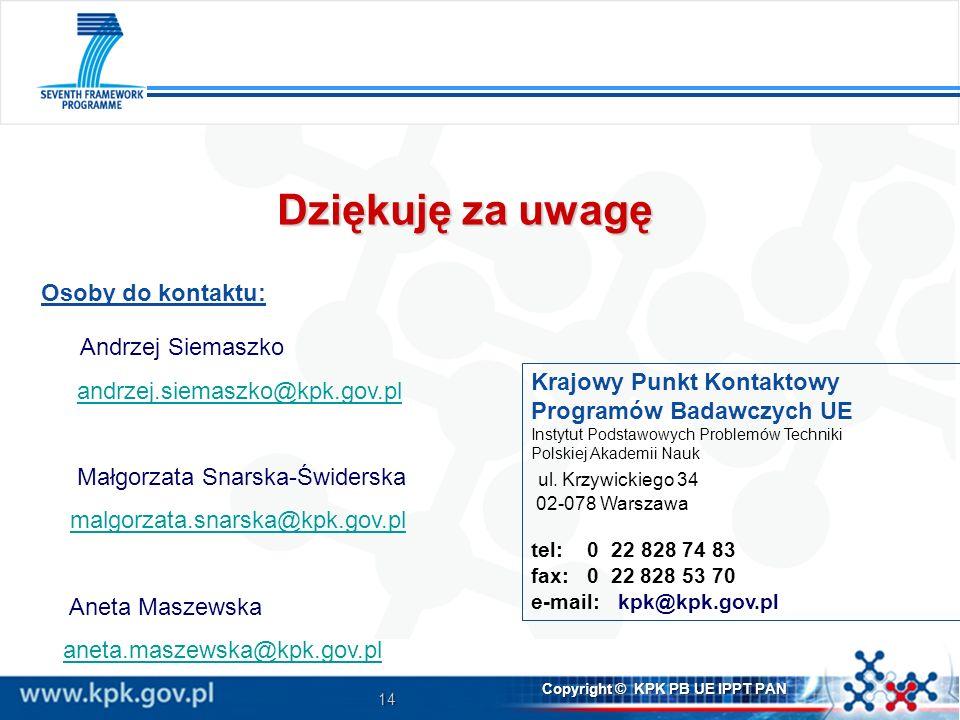 14 Copyright © KPK PB UE IPPT PAN Krajowy Punkt Kontaktowy Programów Badawczych UE Instytut Podstawowych Problemów Techniki Polskiej Akademii Nauk ul.
