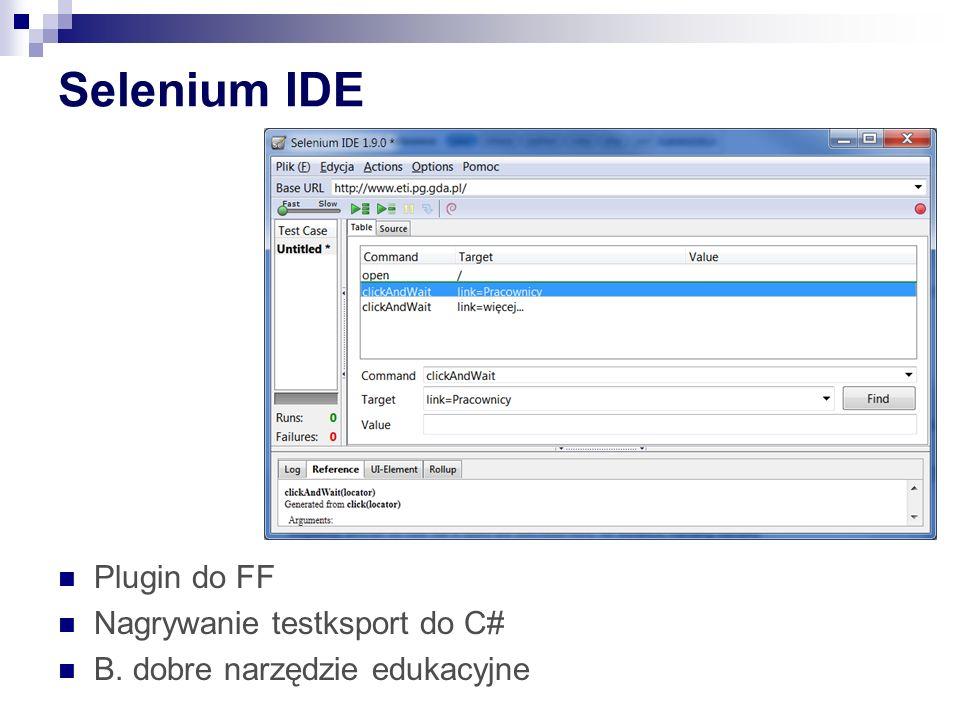 Selenium IDE Plugin do FF Nagrywanie testksport do C# B. dobre narzędzie edukacyjne