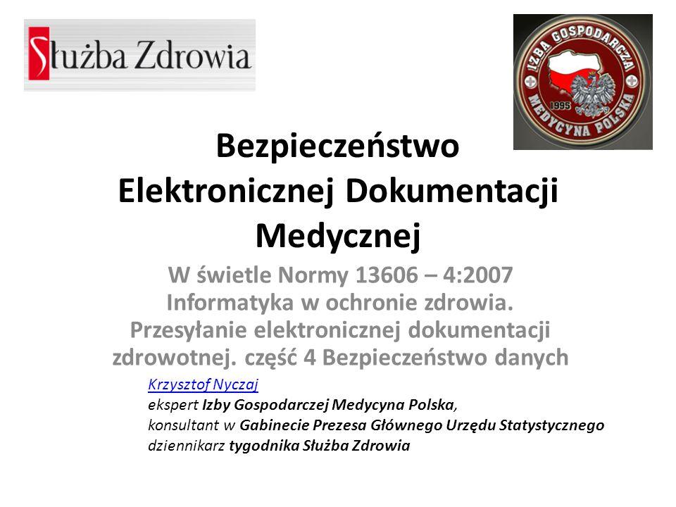 Bezpieczeństwo Elektronicznej Dokumentacji Medycznej W świetle Normy 13606 – 4:2007 Informatyka w ochronie zdrowia. Przesyłanie elektronicznej dokumen