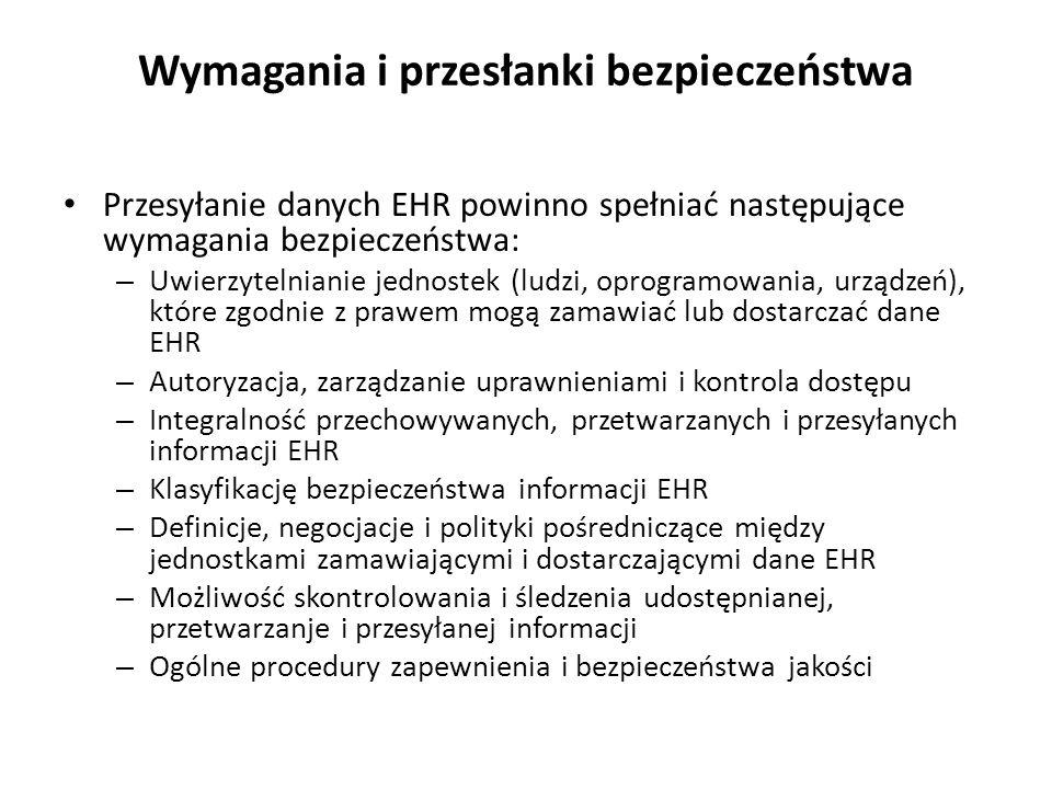 Wymagania i przesłanki bezpieczeństwa Przesyłanie danych EHR powinno spełniać następujące wymagania bezpieczeństwa: – Uwierzytelnianie jednostek (ludz