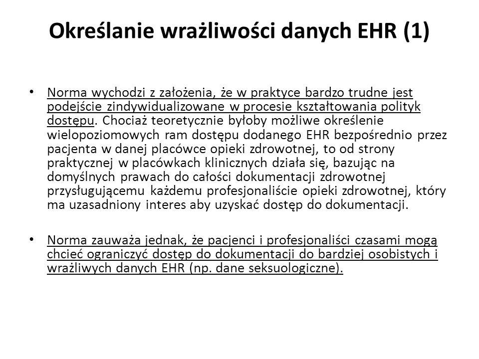 Określanie wrażliwości danych EHR (1) Norma wychodzi z założenia, że w praktyce bardzo trudne jest podejście zindywidualizowane w procesie kształtowan