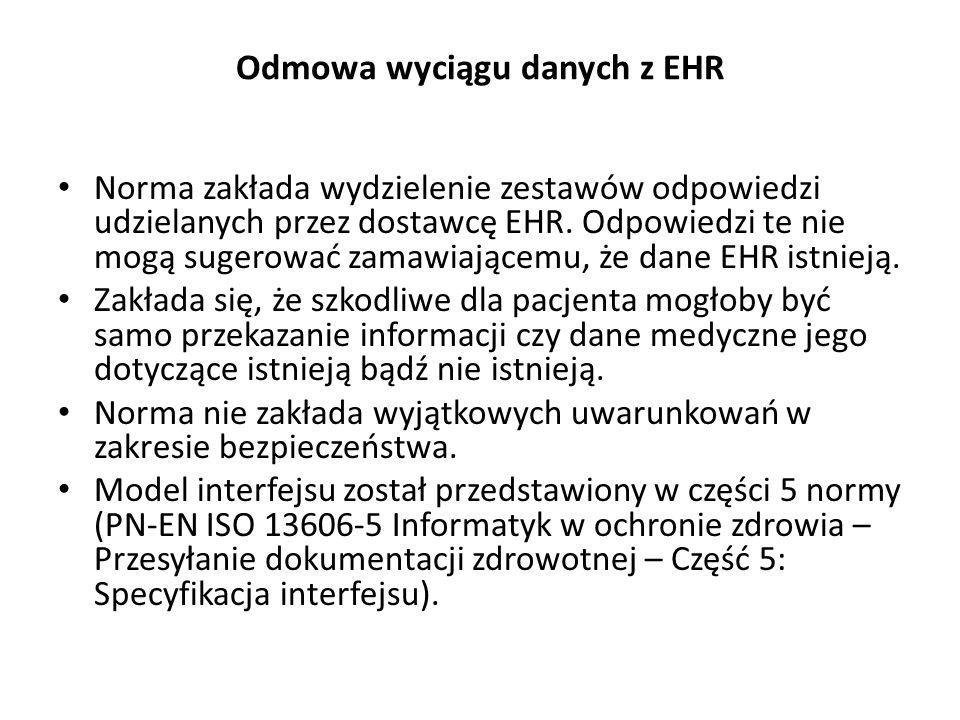 Odmowa wyciągu danych z EHR Norma zakłada wydzielenie zestawów odpowiedzi udzielanych przez dostawcę EHR. Odpowiedzi te nie mogą sugerować zamawiające
