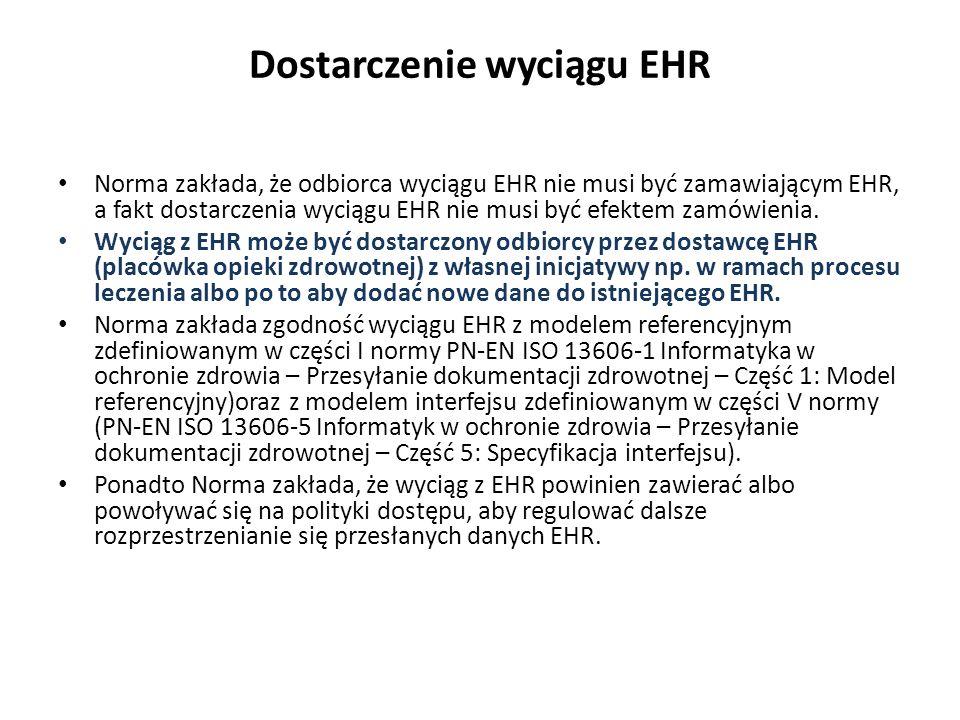 kontrola zdarzeń EHR Norma zakłada dokonanie zapisu dotyczącego udostępnienia danych EHR, ale nie wprowadza normatywu w tym zakresie Pacjenci powinni mieć możliwość uzyskania dostępu do informacji aby stwierdzić kto uzyskał dostęp do części albo całości EHR.
