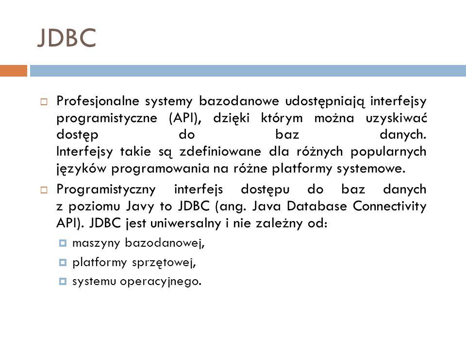JDBC Profesjonalne systemy bazodanowe udostępniają interfejsy programistyczne (API), dzięki którym można uzyskiwać dostęp do baz danych.