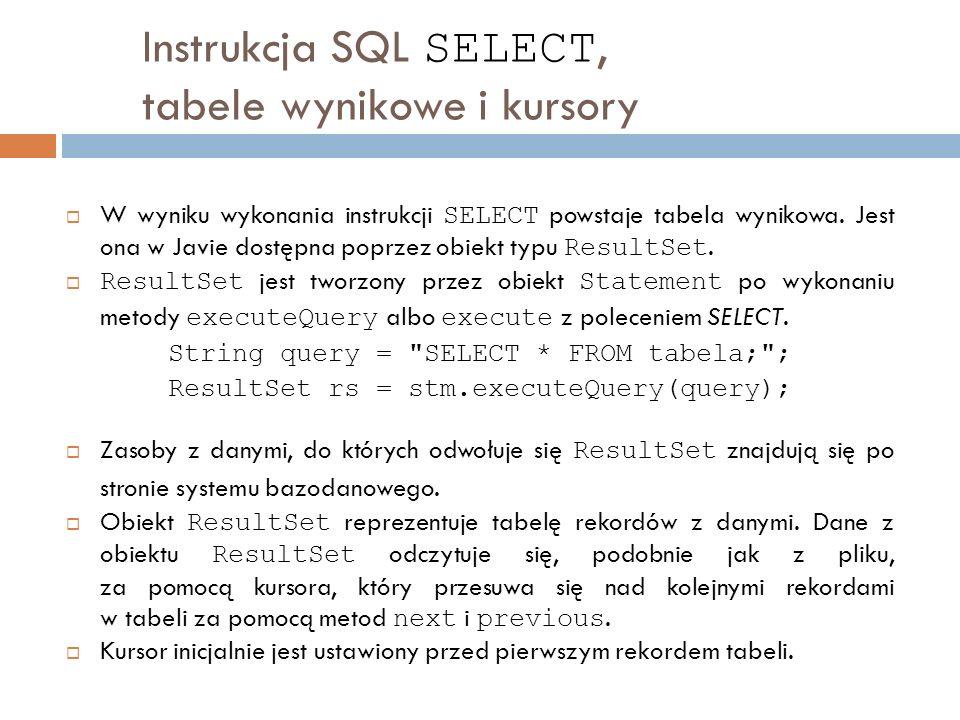 Instrukcja SQL SELECT, tabele wynikowe i kursory W wyniku wykonania instrukcji SELECT powstaje tabela wynikowa.
