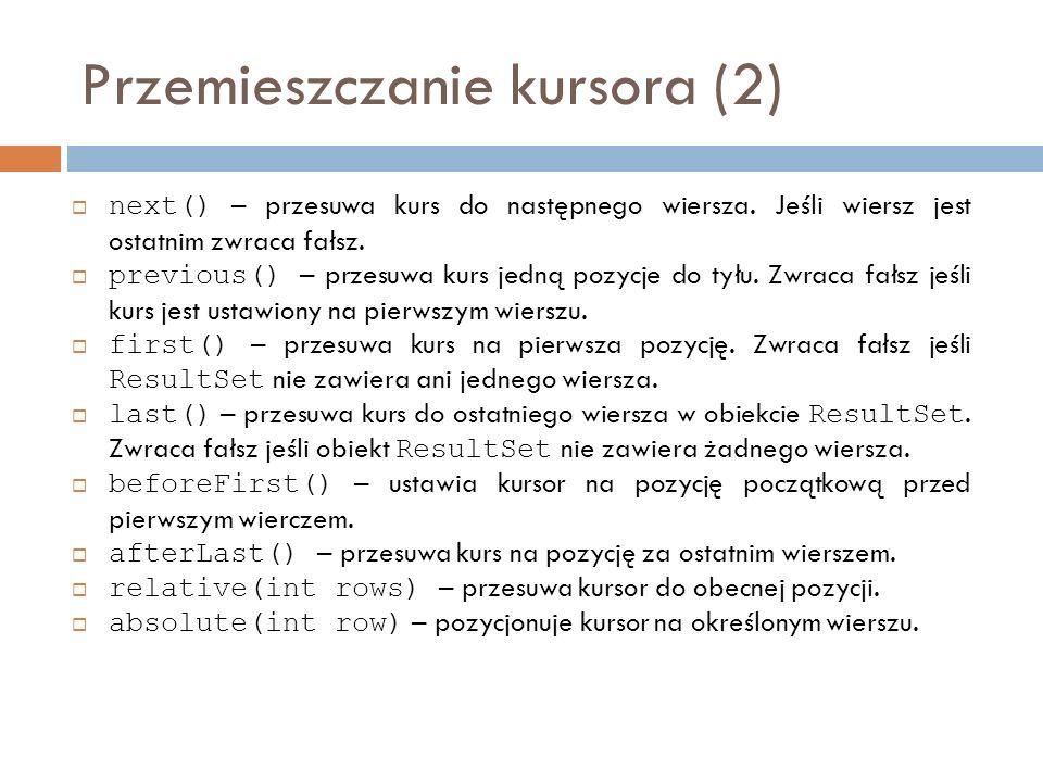 Przemieszczanie kursora (2) next() – przesuwa kurs do następnego wiersza.