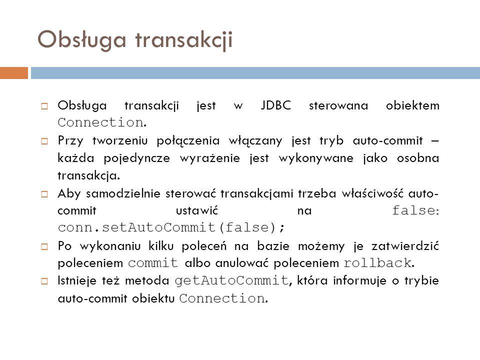 Obsługa transakcji Obsługa transakcji jest w JDBC sterowana obiektem Connection.