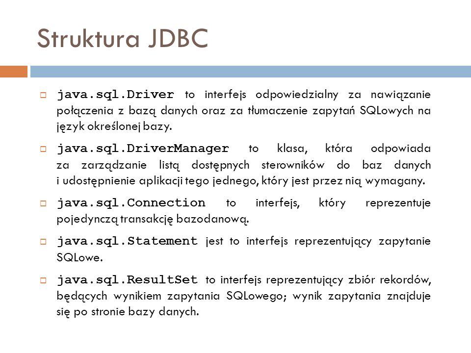 Struktura JDBC java.sql.Driver to interfejs odpowiedzialny za nawiązanie połączenia z bazą danych oraz za tłumaczenie zapytań SQLowych na język określonej bazy.
