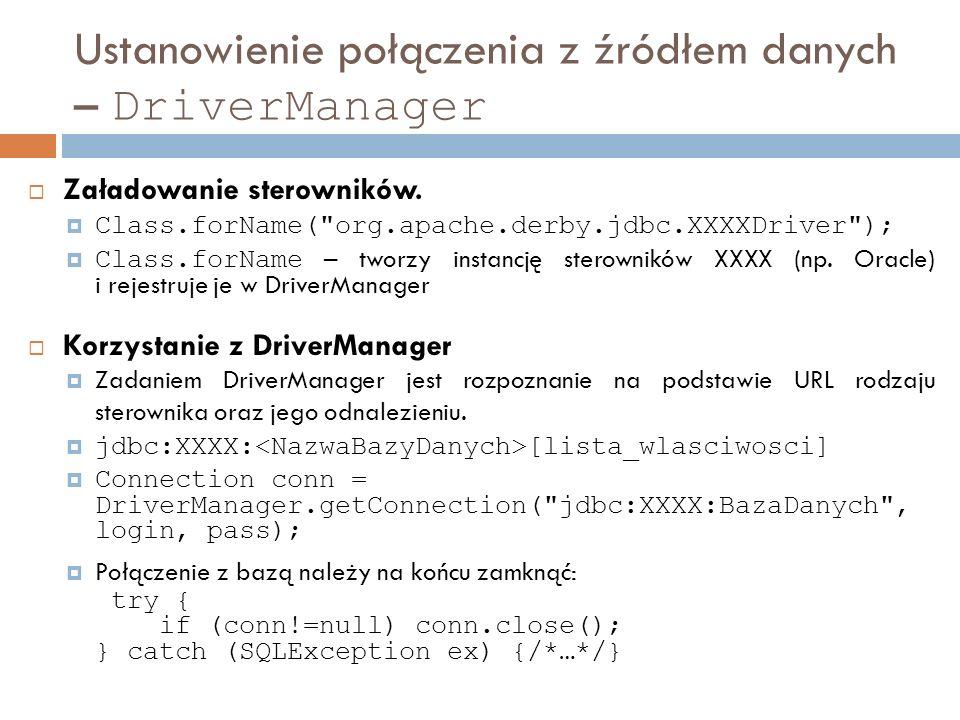 Ustanowienie połączenia z źródłem danych – DriverManager Załadowanie sterowników.