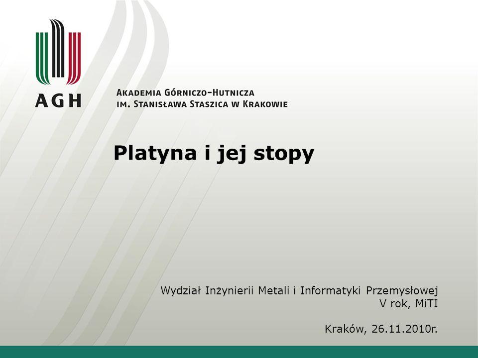 Platyna i jej stopy Wydział Inżynierii Metali i Informatyki Przemysłowej V rok, MiTI Kraków, 26.11.2010r.
