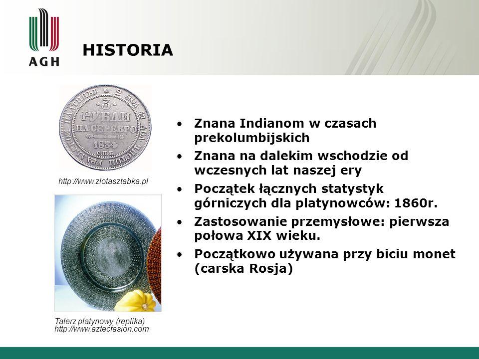 HISTORIA Znana Indianom w czasach prekolumbijskich Znana na dalekim wschodzie od wczesnych lat naszej ery Początek łącznych statystyk górniczych dla platynowców: 1860r.