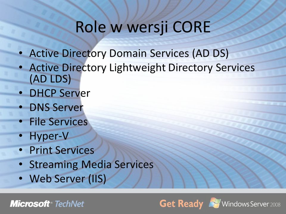 Role w wersji CORE Active Directory Domain Services (AD DS) Active Directory Lightweight Directory Services (AD LDS) DHCP Server DNS Server File Servi