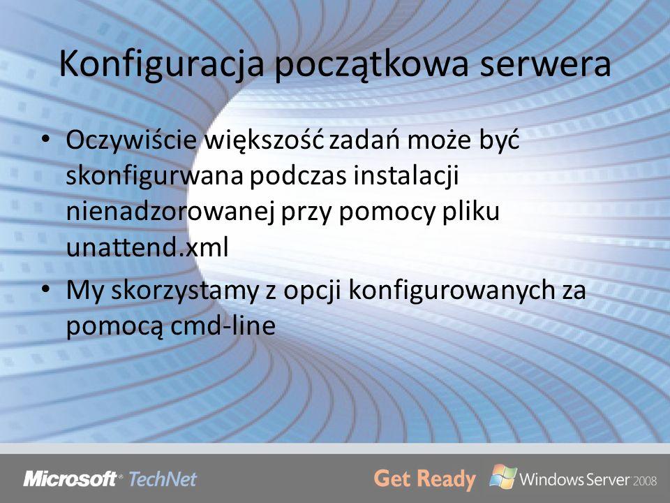 Konfiguracja początkowa serwera Oczywiście większość zadań może być skonfigurwana podczas instalacji nienadzorowanej przy pomocy pliku unattend.xml My