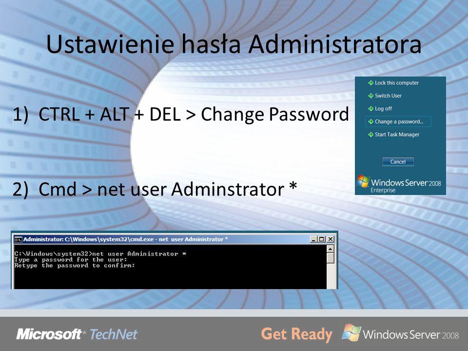 Ustawienie hasła Administratora 1)CTRL + ALT + DEL > Change Password 2)Cmd > net user Adminstrator *