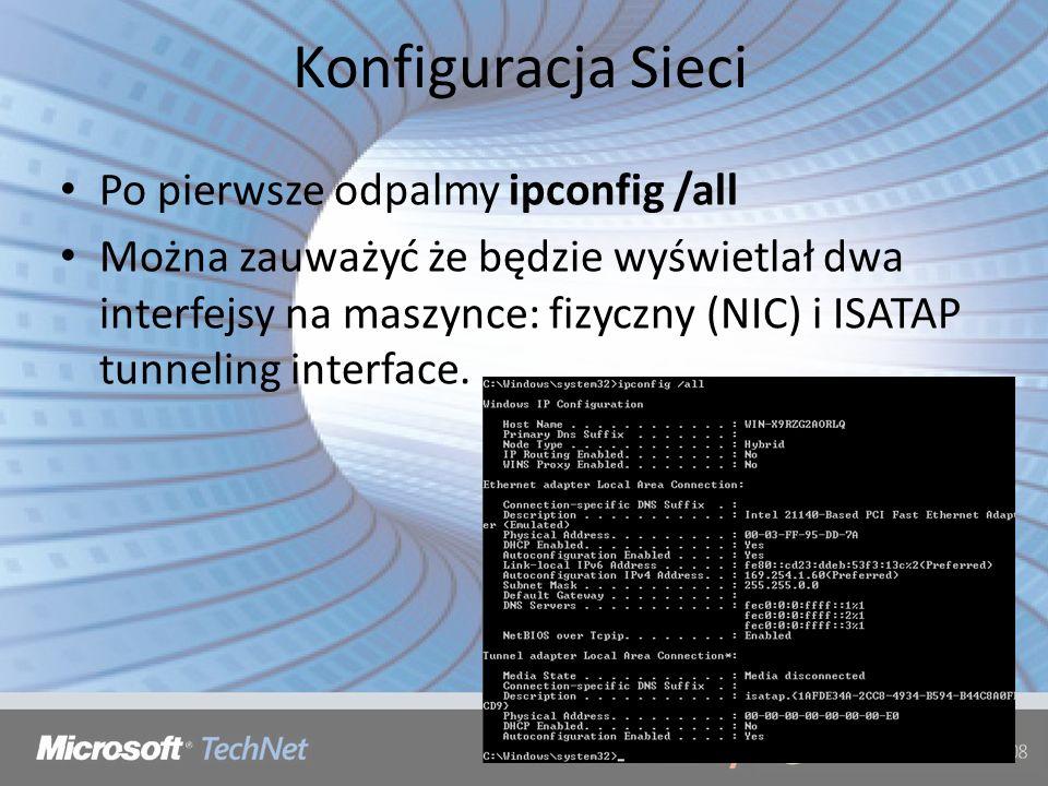 Konfiguracja Sieci Po pierwsze odpalmy ipconfig /all Można zauważyć że będzie wyświetlał dwa interfejsy na maszynce: fizyczny (NIC) i ISATAP tunneling