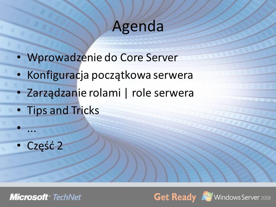 Agenda Wprowadzenie do Core Server Konfiguracja początkowa serwera Zarządzanie rolami | role serwera Tips and Tricks... Część 2