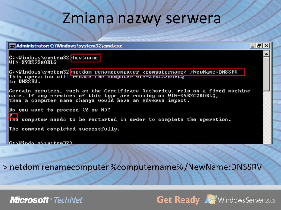 Zmiana nazwy serwera > netdom renamecomputer %computername% /NewName:DNSSRV