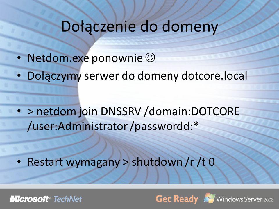 Dołączenie do domeny Netdom.exe ponownie Dołączymy serwer do domeny dotcore.local > netdom join DNSSRV /domain:DOTCORE /user:Administrator /passwordd:
