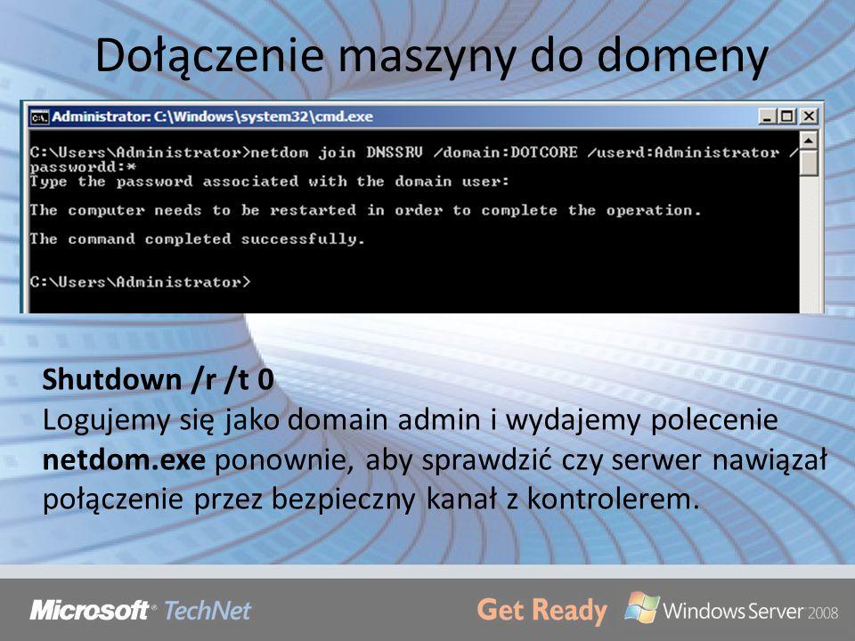 Dołączenie maszyny do domeny Shutdown /r /t 0 Logujemy się jako domain admin i wydajemy polecenie netdom.exe ponownie, aby sprawdzić czy serwer nawiąz