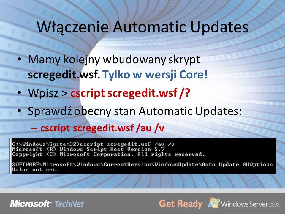 Włączenie Automatic Updates Mamy kolejny wbudowany skrypt scregedit.wsf. Tylko w wersji Core! Wpisz > cscript scregedit.wsf /? Sprawdź obecny stan Aut