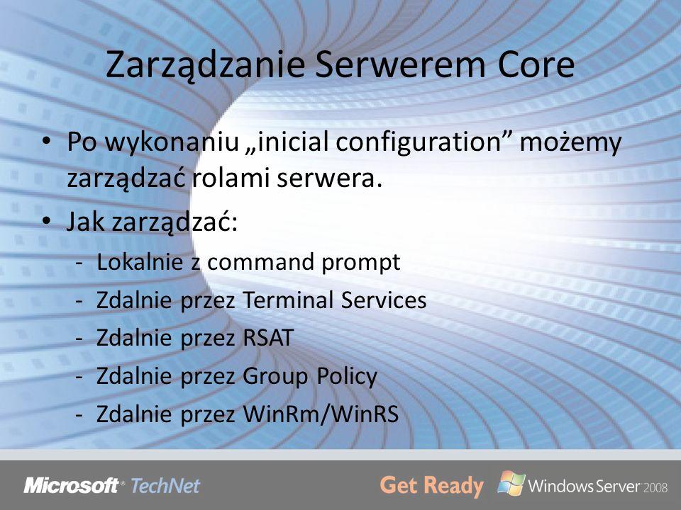 Zarządzanie Serwerem Core Po wykonaniu inicial configuration możemy zarządzać rolami serwera. Jak zarządzać: -Lokalnie z command prompt -Zdalnie przez