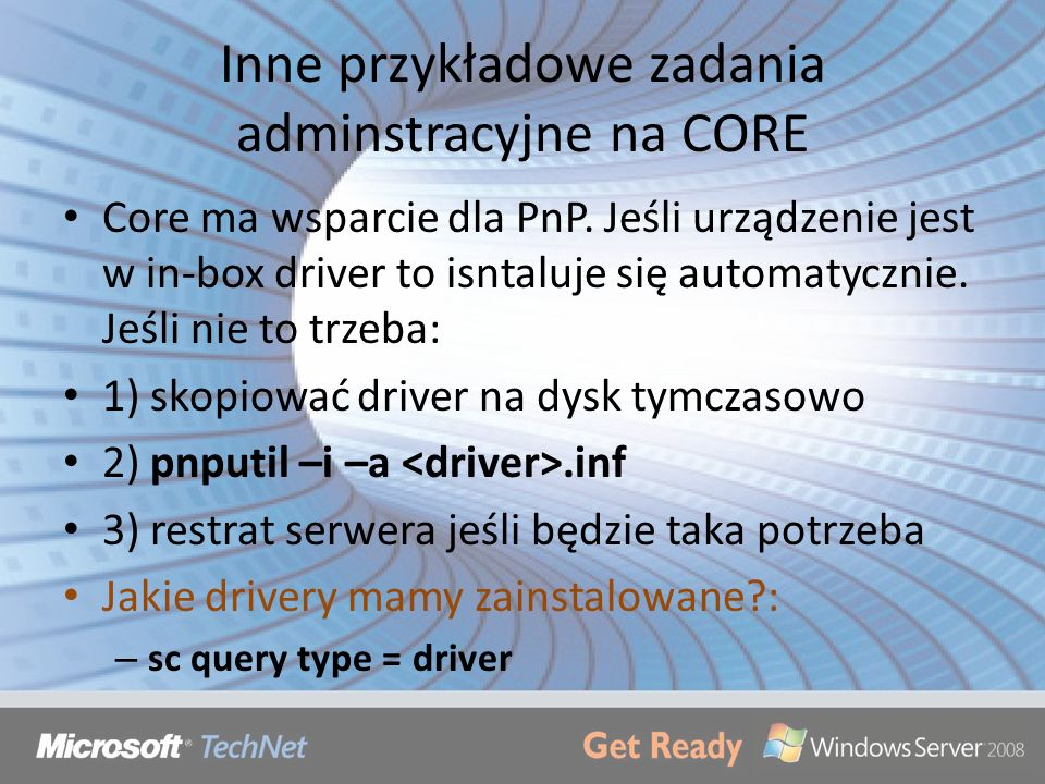 Inne przykładowe zadania adminstracyjne na CORE Core ma wsparcie dla PnP. Jeśli urządzenie jest w in-box driver to isntaluje się automatycznie. Jeśli