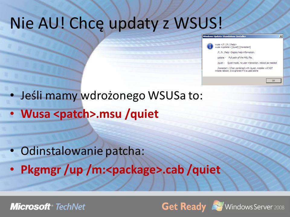 Nie AU! Chcę updaty z WSUS! Jeśli mamy wdrożonego WSUSa to: Wusa.msu /quiet Odinstalowanie patcha: Pkgmgr /up /m:.cab /quiet