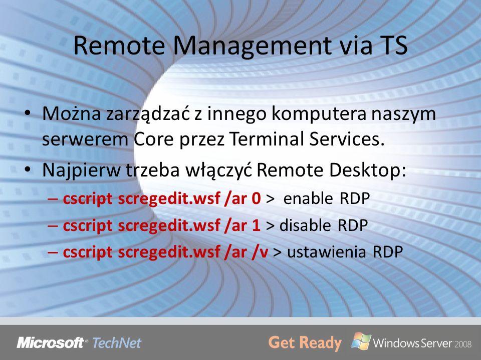 Remote Management via TS Można zarządzać z innego komputera naszym serwerem Core przez Terminal Services. Najpierw trzeba włączyć Remote Desktop: – cs