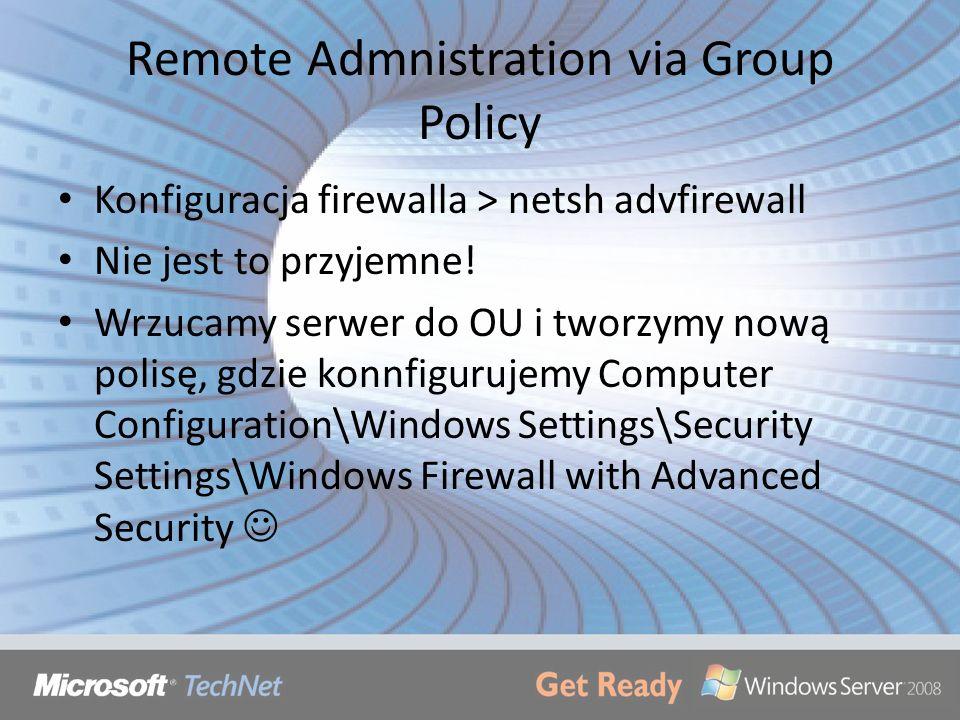 Remote Admnistration via Group Policy Konfiguracja firewalla > netsh advfirewall Nie jest to przyjemne! Wrzucamy serwer do OU i tworzymy nową polisę,